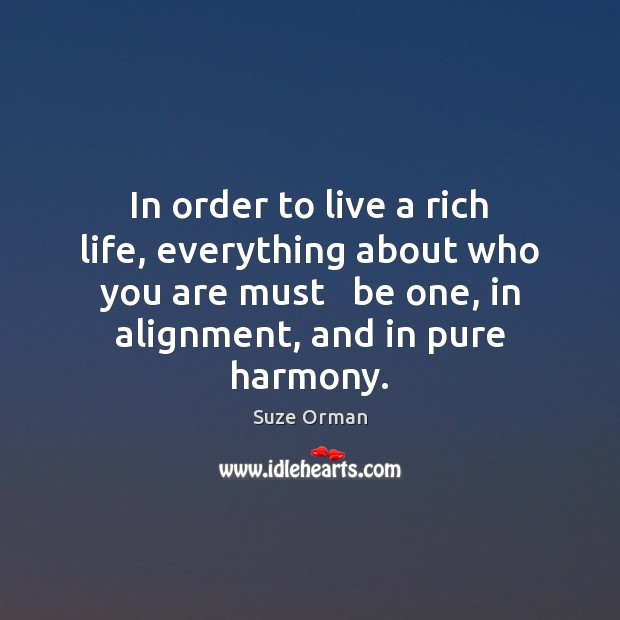 In order to live a rich life, everything about who you are Image