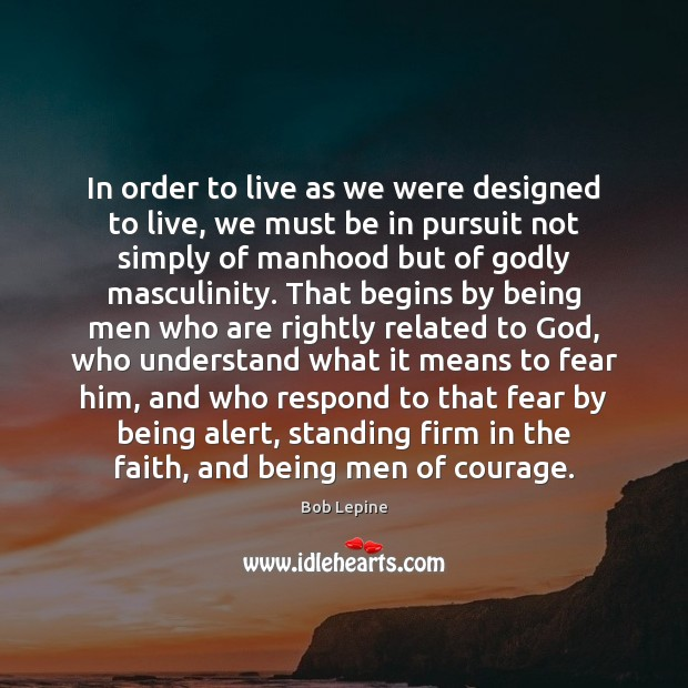 Image, In order to live as we were designed to live, we must