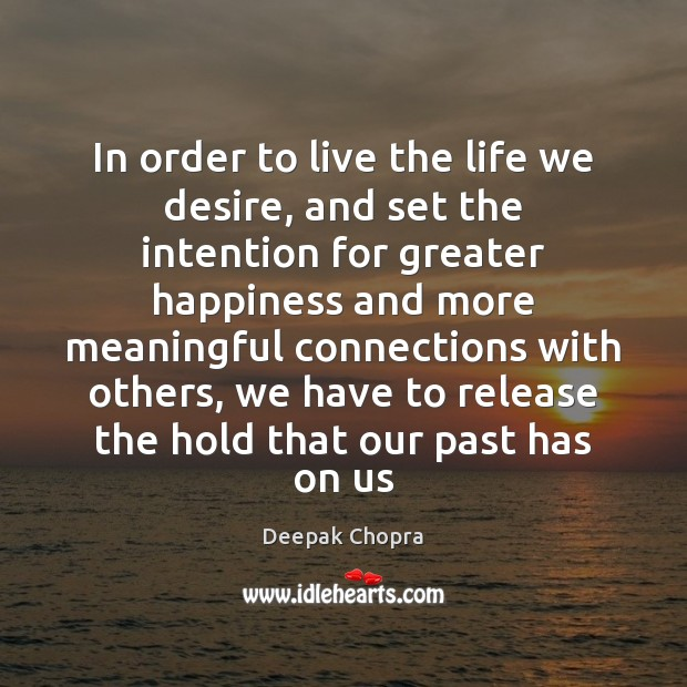 In order to live the life we desire, and set the intention Deepak Chopra Picture Quote