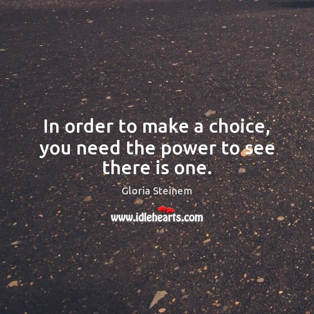 In order to make a choice, you need the power to see there is one. Image