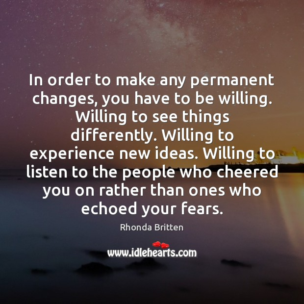 Image, In order to make any permanent changes, you have to be willing.