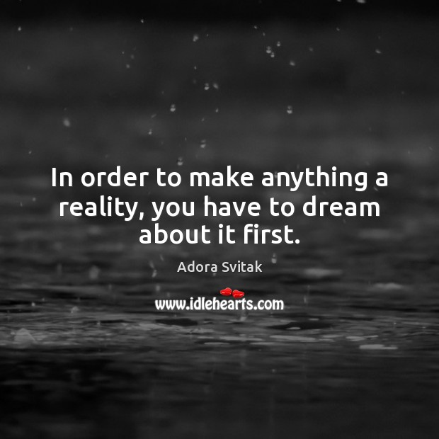 In order to make anything a reality, you have to dream about it first. Image