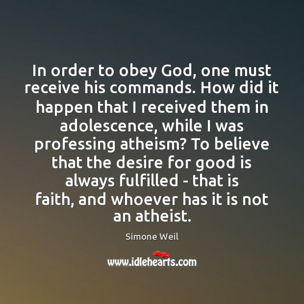 In order to obey God, one must receive his commands. How did Simone Weil Picture Quote