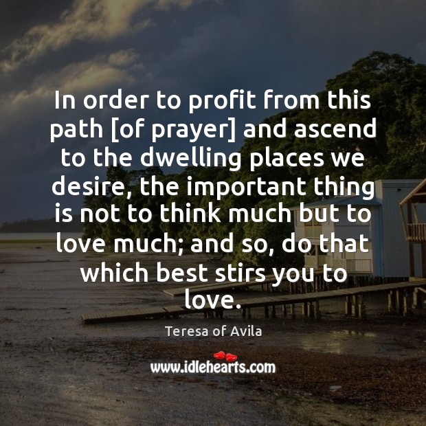 In order to profit from this path [of prayer] and ascend to Teresa of Avila Picture Quote