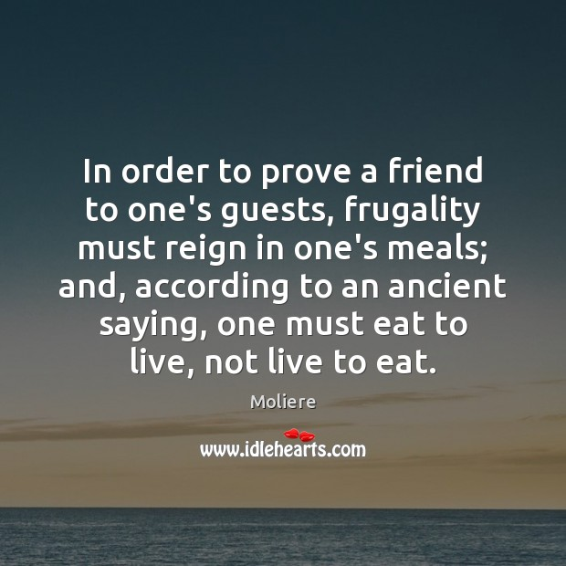 In order to prove a friend to one's guests, frugality must reign Image