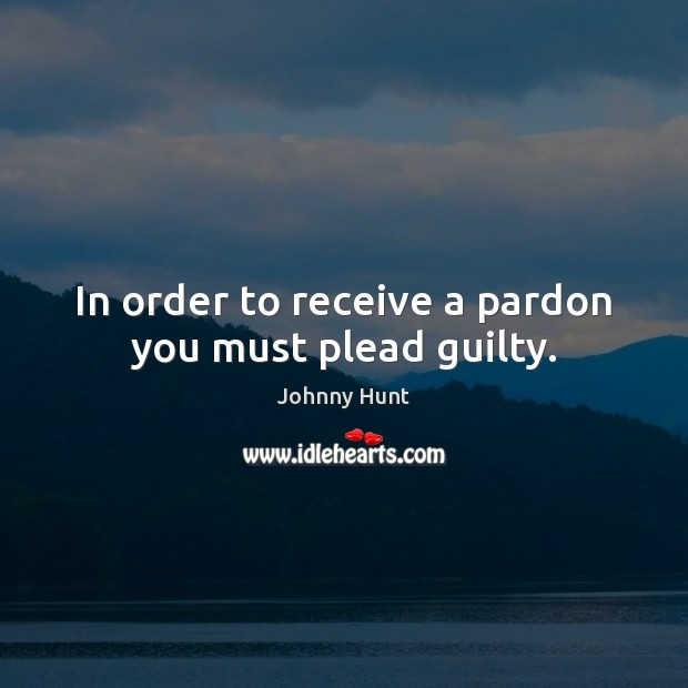 Image, In order to receive a pardon you must plead guilty.