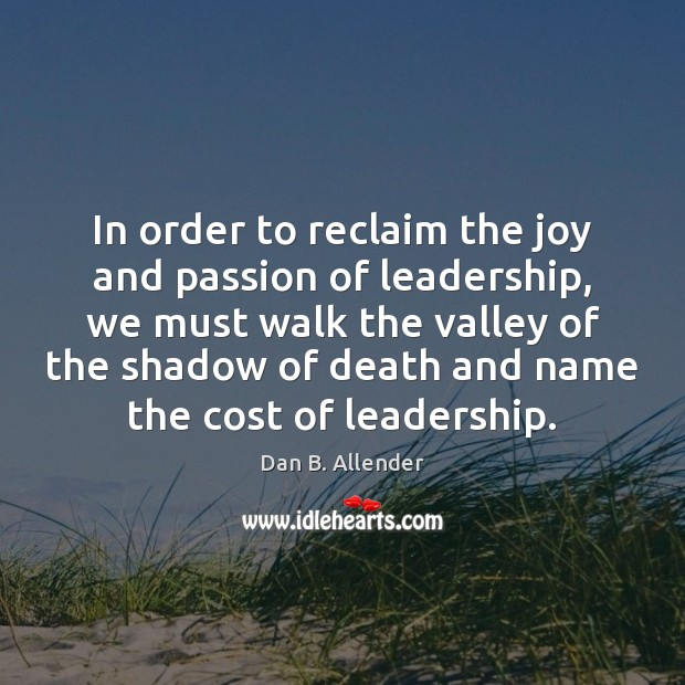 In order to reclaim the joy and passion of leadership, we must Image