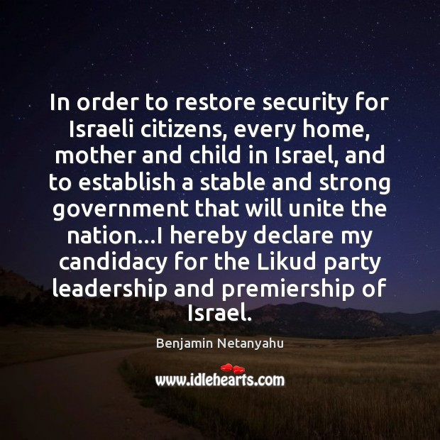 In order to restore security for Israeli citizens, every home, mother and Benjamin Netanyahu Picture Quote