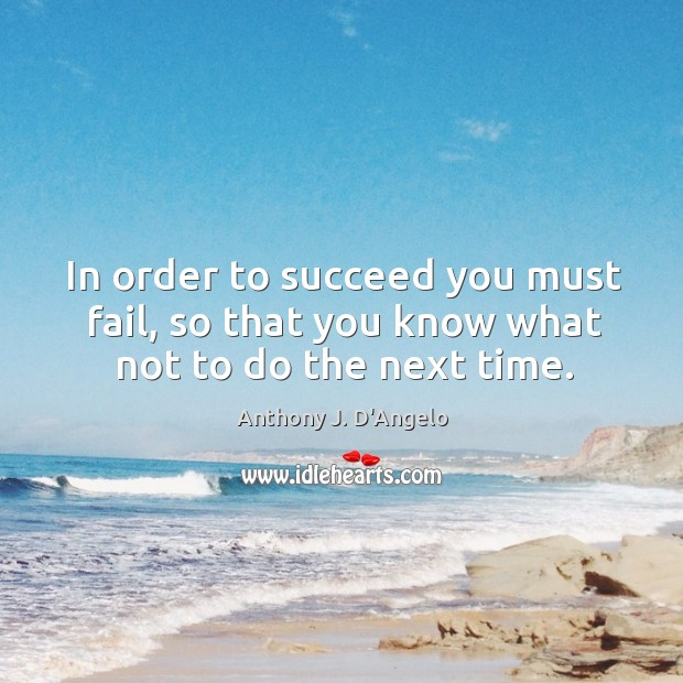 Image, In order to succeed you must fail, so that you know what not to do the next time.
