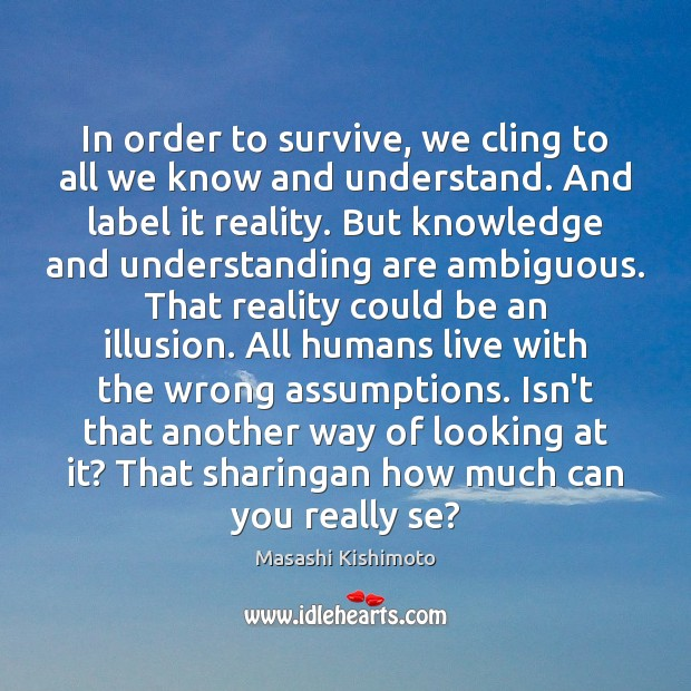 In order to survive, we cling to all we know and understand. Image