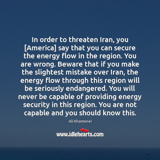 Image, In order to threaten Iran, you [America] say that you can secure