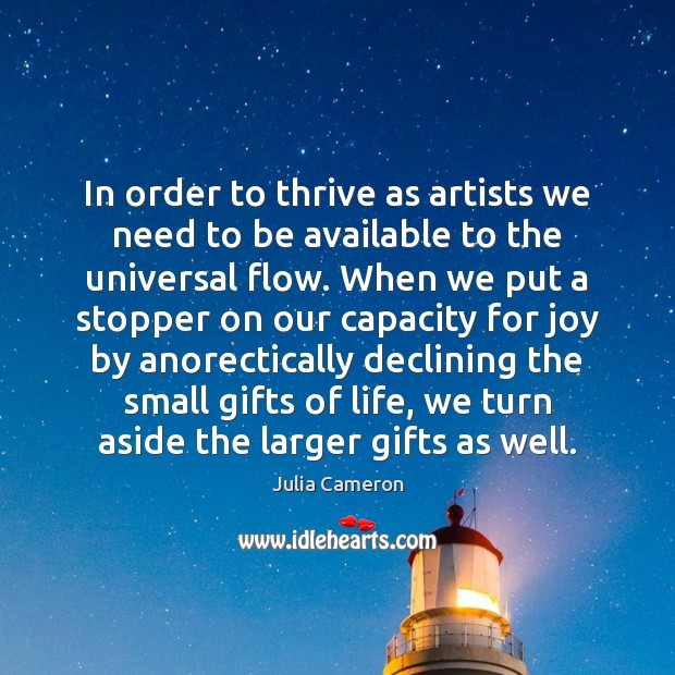 In order to thrive as artists we need to be available to Julia Cameron Picture Quote