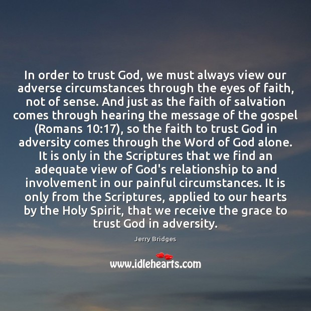 In order to trust God, we must always view our adverse circumstances Jerry Bridges Picture Quote
