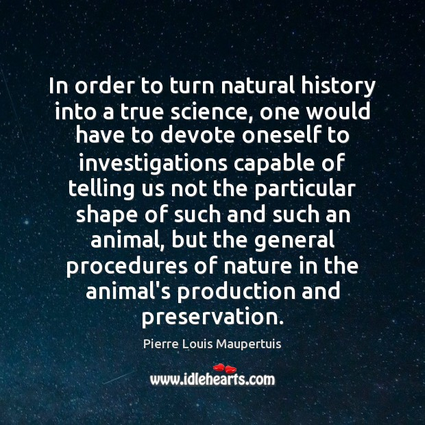 In order to turn natural history into a true science, one would Image