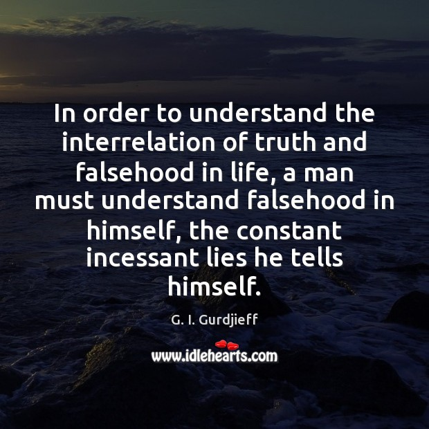 In order to understand the interrelation of truth and falsehood in life, G. I. Gurdjieff Picture Quote