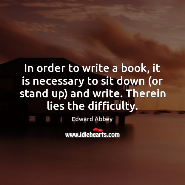 In order to write a book, it is necessary to sit down ( Image