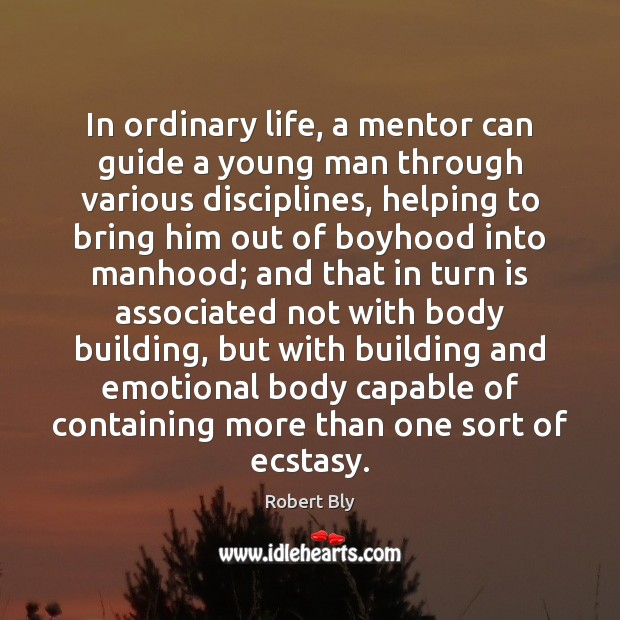 In ordinary life, a mentor can guide a young man through various Image