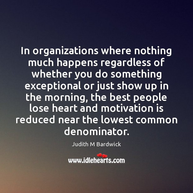 In organizations where nothing much happens regardless of whether you do something Image