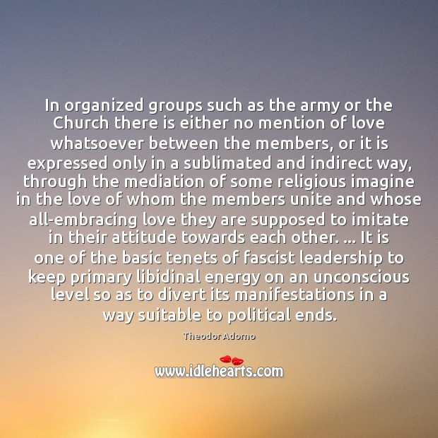 In organized groups such as the army or the Church there is Image