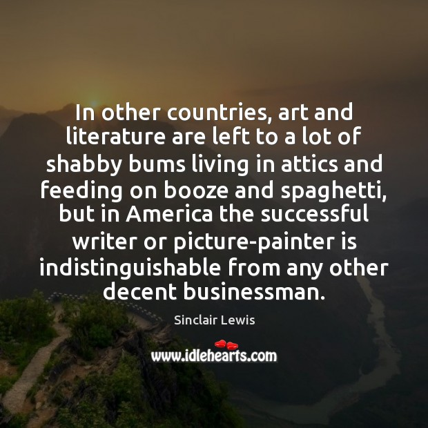 In other countries, art and literature are left to a lot of Sinclair Lewis Picture Quote
