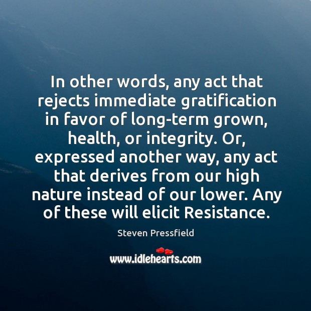 In other words, any act that rejects immediate gratification in favor of Image
