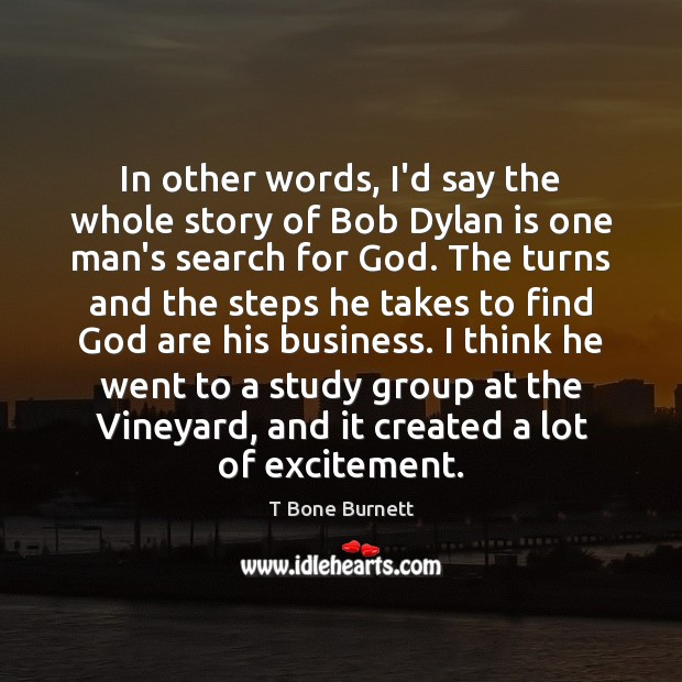 In other words, I'd say the whole story of Bob Dylan is Image