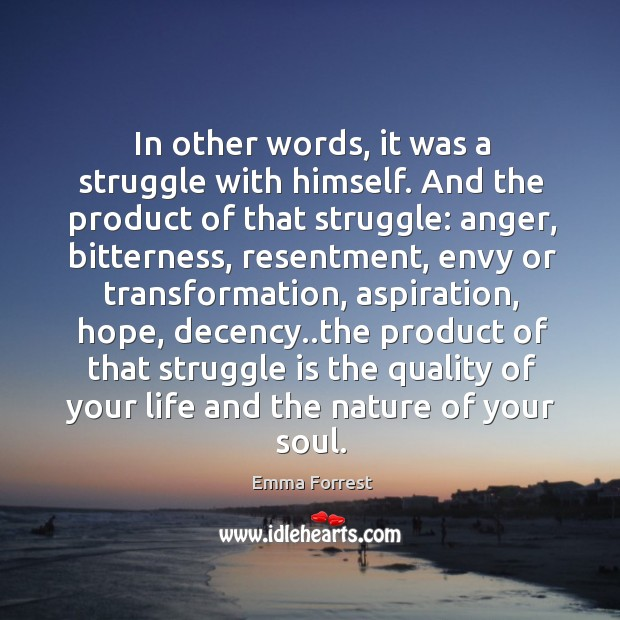 In other words, it was a struggle with himself. And the product Emma Forrest Picture Quote