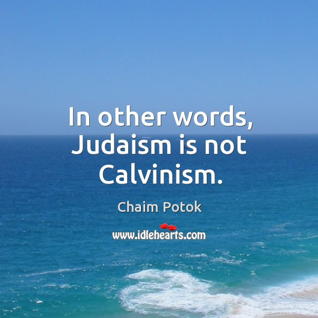 In other words, judaism is not calvinism. Image