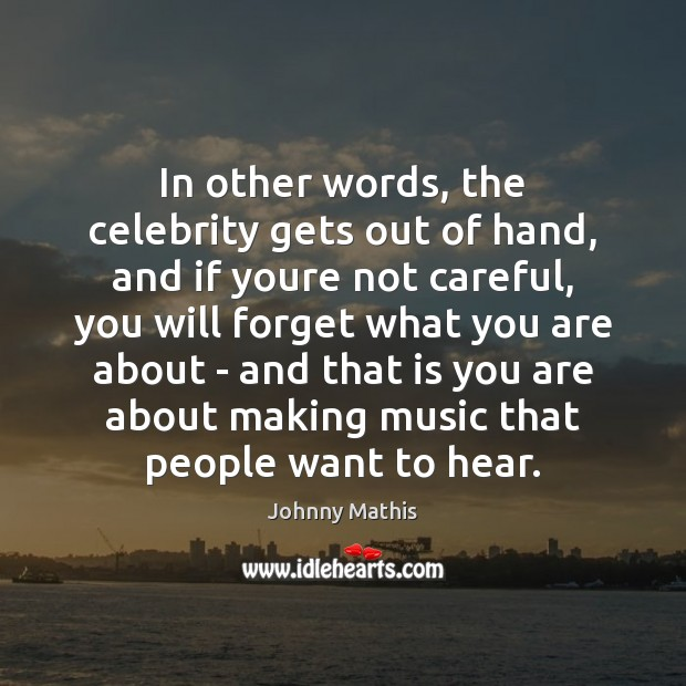 In other words, the celebrity gets out of hand, and if youre Image