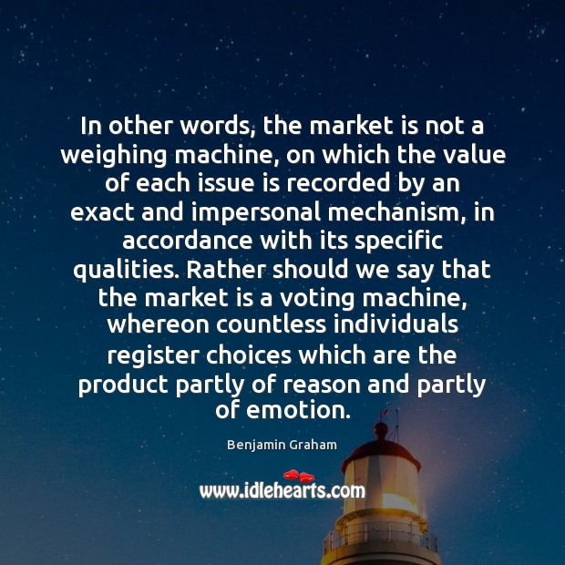 In other words, the market is not a weighing machine, on which Image