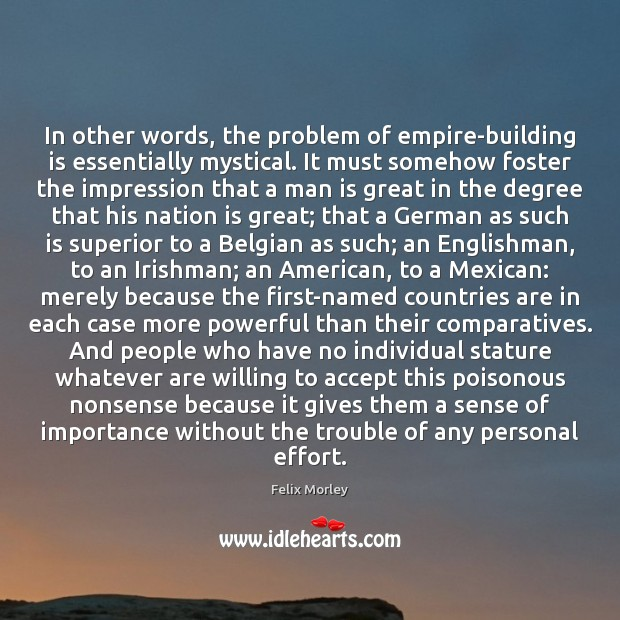In other words, the problem of empire-building is essentially mystical. It must Image