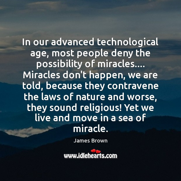 In our advanced technological age, most people deny the possibility of miracles…. Sea Quotes Image