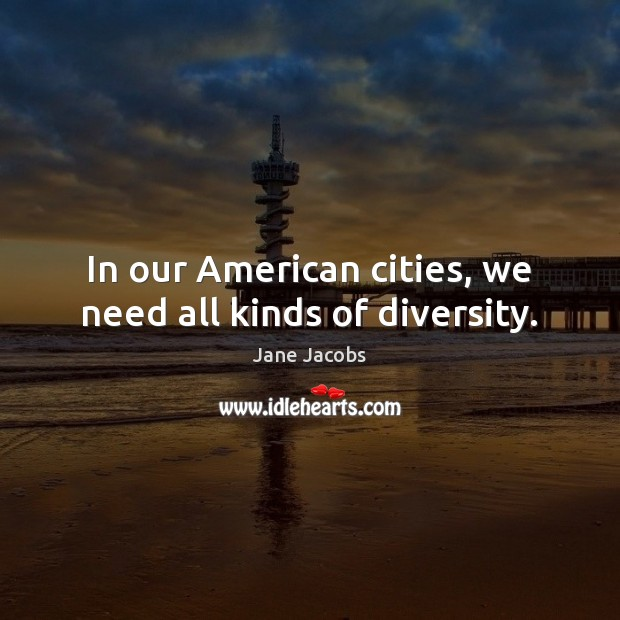 Image, In our American cities, we need all kinds of diversity.