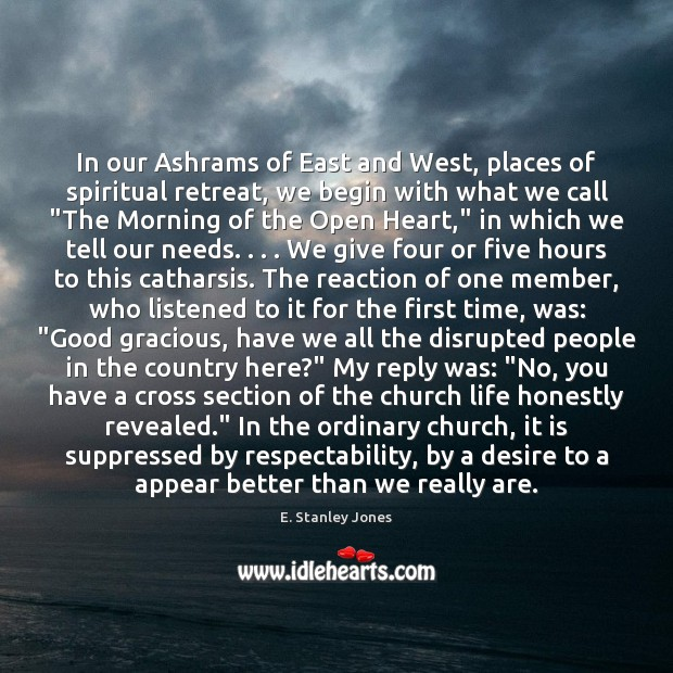 In our Ashrams of East and West, places of spiritual retreat, we E. Stanley Jones Picture Quote
