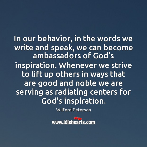 In our behavior, in the words we write and speak, we can Wilferd Peterson Picture Quote