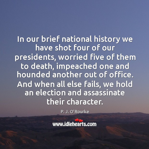 Image, In our brief national history we have shot four of our presidents, worried five of them to death