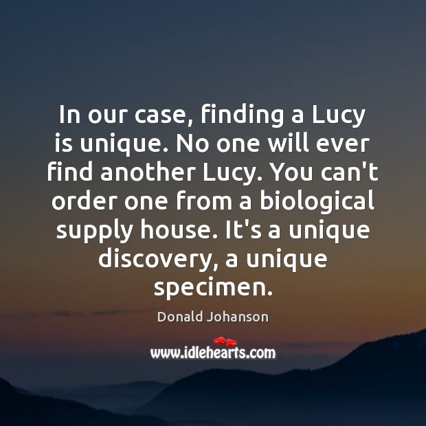 In our case, finding a Lucy is unique. No one will ever Image