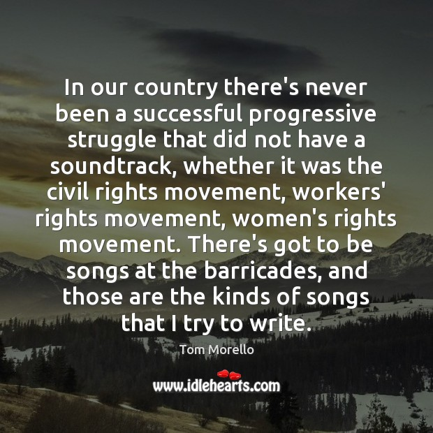 In our country there's never been a successful progressive struggle that did Tom Morello Picture Quote
