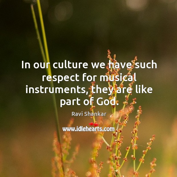 In our culture we have such respect for musical instruments, they are like part of God. Image