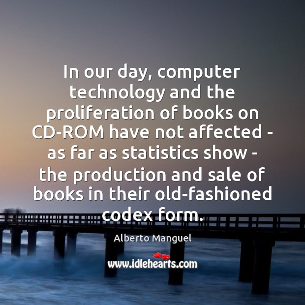 In our day, computer technology and the proliferation of books on CD-ROM Image