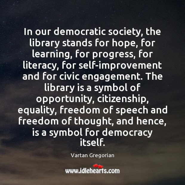 In our democratic society, the library stands for hope, for learning, for Engagement Quotes Image