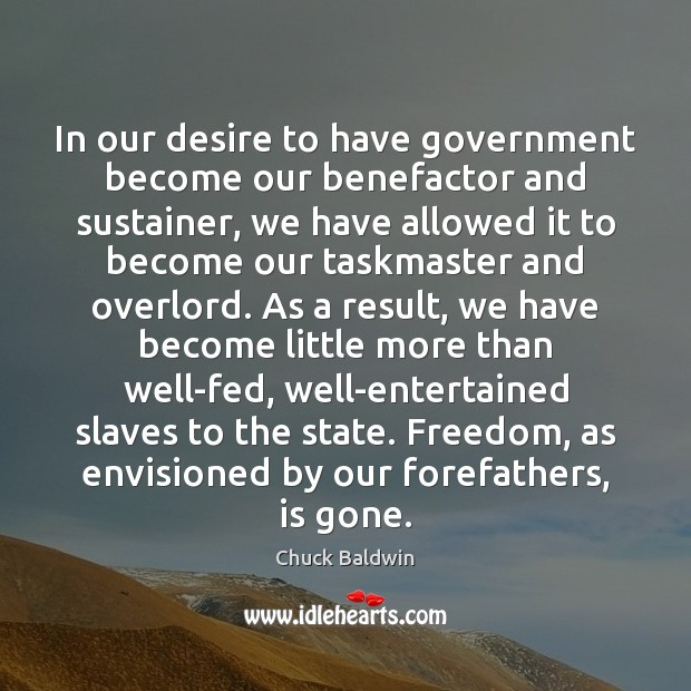 Image, In our desire to have government become our benefactor and sustainer, we