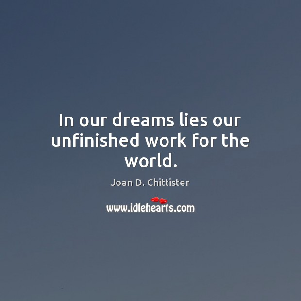 Image, In our dreams lies our unfinished work for the world.