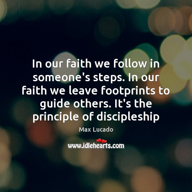 In our faith we follow in someone's steps. In our faith we Max Lucado Picture Quote