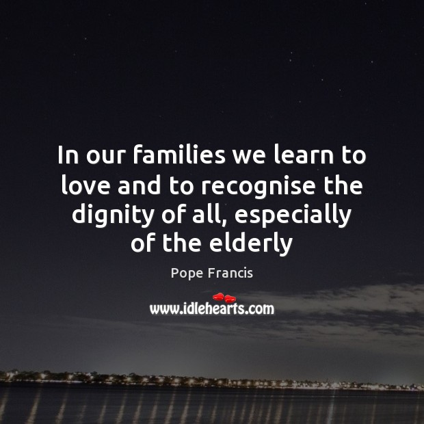In our families we learn to love and to recognise the dignity Image