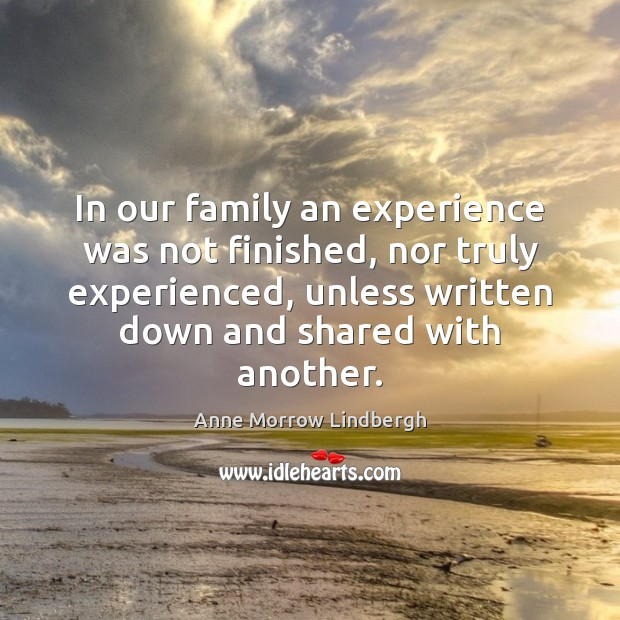 In our family an experience was not finished, nor truly experienced, unless Anne Morrow Lindbergh Picture Quote