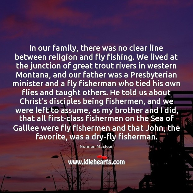 In our family, there was no clear line between religion and fly Norman Maclean Picture Quote