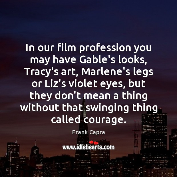 In our film profession you may have Gable's looks, Tracy's art, Marlene's Image