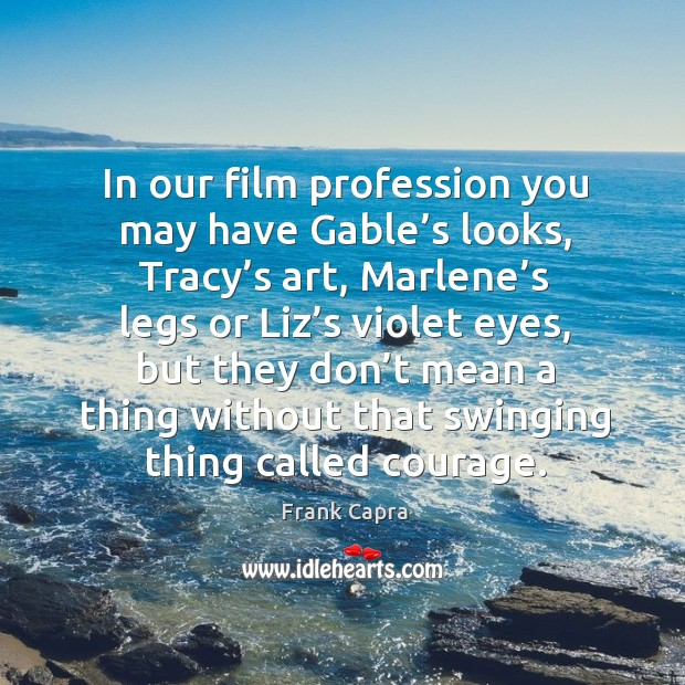 In our film profession you may have gable's looks Image