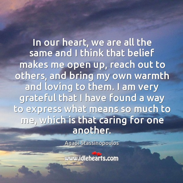 In our heart, we are all the same and I think that Agapi Stassinopoulos Picture Quote